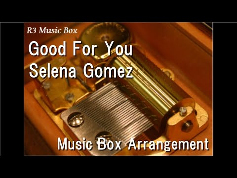 Good For YouSelena Gomez  Box