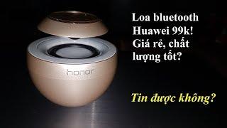 Loa bluetooth huawei 99k - Giá rẻ , chất lượng tốt ! Sáng Tạo Vlog