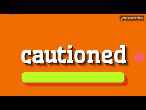 CAUTIONED - HOW TO PRONOUNCE IT!?