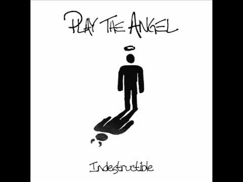 Play The Angel - Indestructible