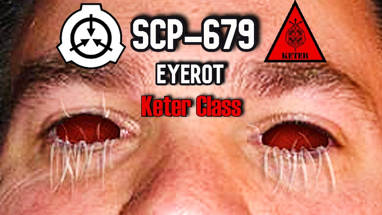 SCP-679 Eyerot | Object class keter | body horror / nightmare fuel / mind affecting scp