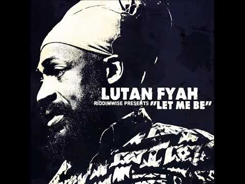 Lutan Fyah - Let Me Be (New Single) (Riddim Wise Productions) (November 2017)