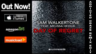Sam Walkertone Feat. Melissa Heiduk - Day Of Regret (Addicted Craze Remix Edit) /// VÖ: 21.02.2014