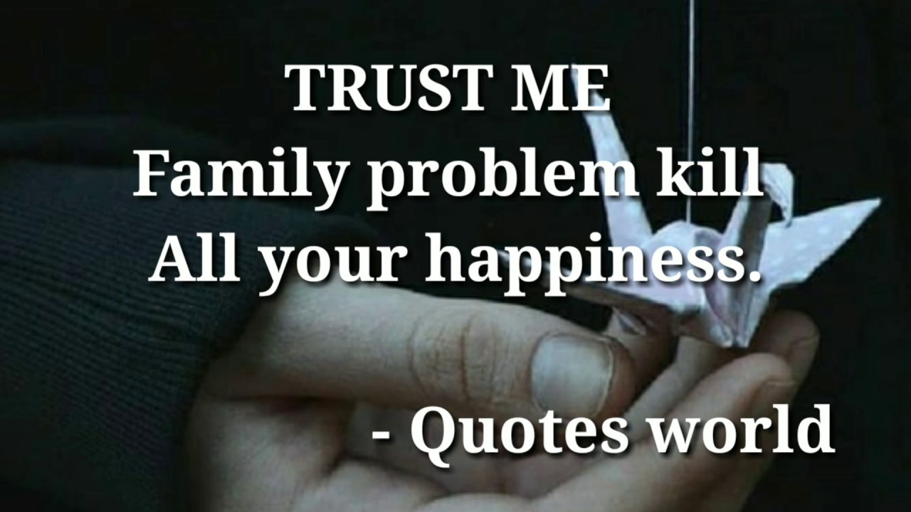 Trust Me Family Problem Kill All Your Happiness Youtube