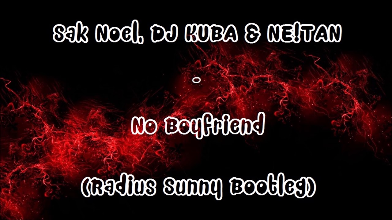 dj sak noel 2018 Sak Noel, DJ KUBA & NE!TAN   No Boyfriend 2018 (Radius Sunny  dj sak noel 2018