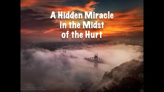 2021-02-21 | A Hidden Miracle in the Midst of the Hurt