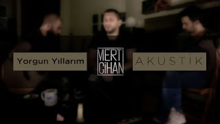 Mert Cihan - Yorgun Yıllarım (Cengiz Kurtoğlu Cover)