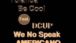 Yolanda Be Cool Feat DCUP - We No Speak AMERICANO