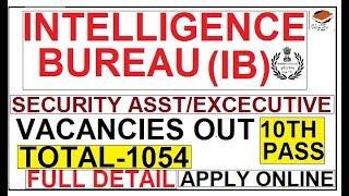 INTELLIGENCE BUREAU (IB) SECUIRTY ASST. VACANCIES OUT | TOTAL 1054 | APPLY ONLINE | FULL DETAIL |