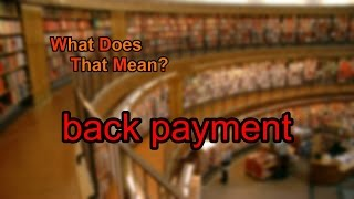 What does back payment mean?