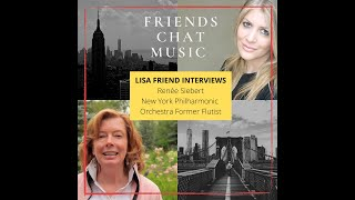 Friends Chat Music-Lisa Friend interviews Renee Siebert (New York Philharmonic Former Flutist)