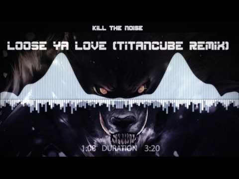 Kill The Noise - Lose Ya Love (Titancube Remix)