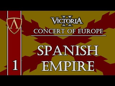 Let's Play Victoria II -- Concert of Europe -- Spanish Empire -- Part 1