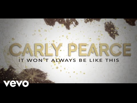 Carly Pearce - It Won't Always Be Like This (Lyric Video)