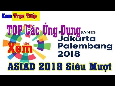 TOP Các Ứng Dụng Xem Trực Tiếp ASIAD 2018 Siêu Mượt