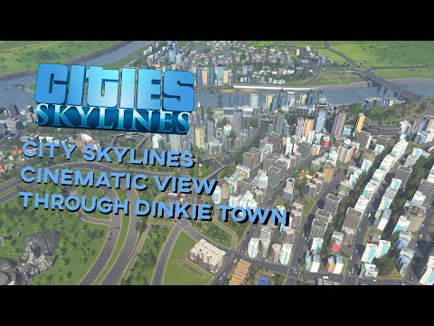City Skylines Cinematic view , through Dinkie Town!! |