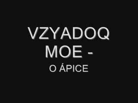 Vzyadoq Moe - Ápice