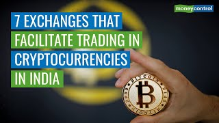 Here Are 7 Exchanges That Facilitate Trading In Cryptocurrencies In India