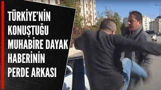 Türkiye'nin konuştuğu muhabire dayak haberinin perde arkası