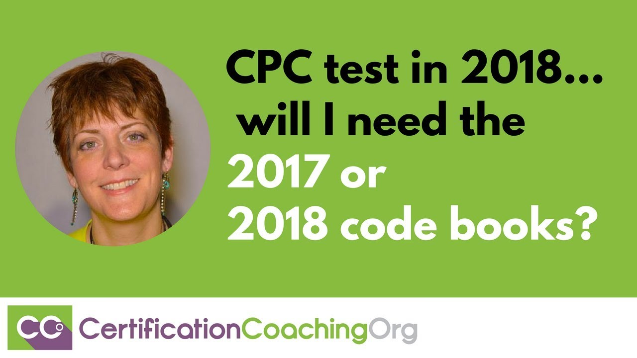 When I take my CPC test in 2018 will I need the 2017 or 2018 code books?""