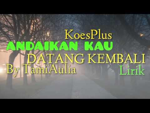 Andaikan Kau Datang Kembali - By Tami Aulia (Cover Lirik)