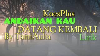 Andaikan Kau Datang Kembali - By Tami Aulia (Cover Lirik) MP3
