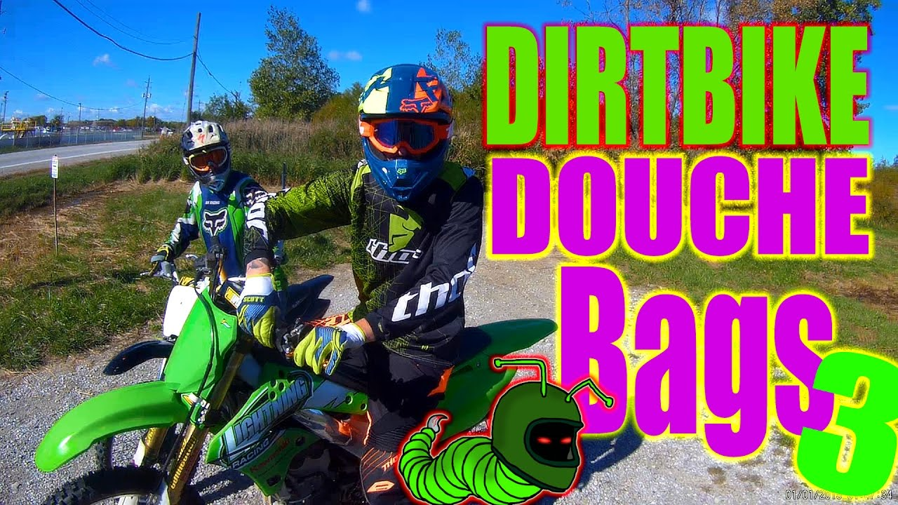 Part Douche Dirtbike Douche Bags Part 3 Return Of The Douches