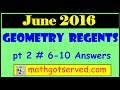 June 2016 Geometry 6 -10 NYS Common Core Regents Examination solutions worked out # 6 to 10