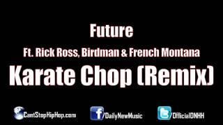 Future - Karate Chop (Remix) (Ft. Rick Ross, Birdman & French Montana)
