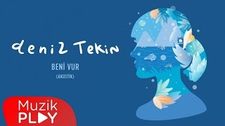 Deniz Tekin - Beni Vur (Akustik) (Official Audio) Video