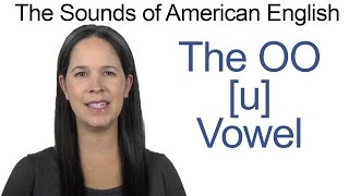 American English - OO [u] Vowel - How to make the OO Vowel