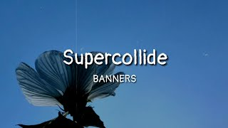 Download BANNERS - Supercollide (lyrics) Mp3 and Videos