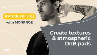 Create textures atmospheric DnB pads - Producer Tips With Monrroe
