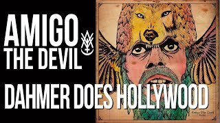 Amigo The Devil - Dahmer Does Hollywood (from Volume 1)