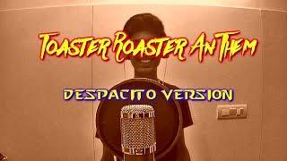 ToasterRoaster Anthem || DESPACITO Version || Official Music Video