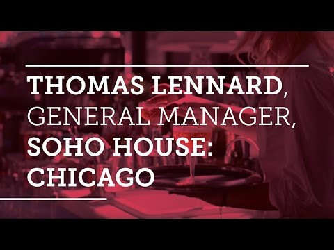 Thomas Lennard, General Manager, Soho House: Chicago