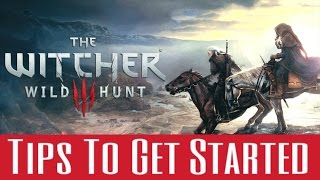 The Witcher 3 - Ultimate Guide To Getting Started