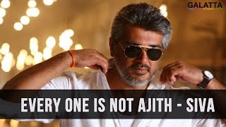 Every one is not Ajith – siva