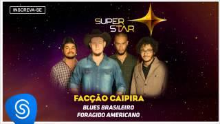 Facção Caipira - Blues Brasileiro + Foragido Americano (SuperStar 2015) [Áudio Oficial]