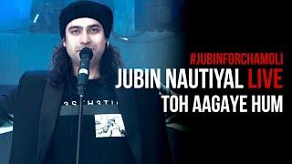 Toh Aagaye Hum (Live 2021) - Jubin Nautiyal   #JubinForChamoli   Mithoon