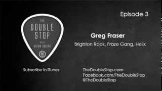 Greg Fraser Interview (brighton Rock, Fraze Gang, Helix)   The Double Stop Podcast Ep. 3