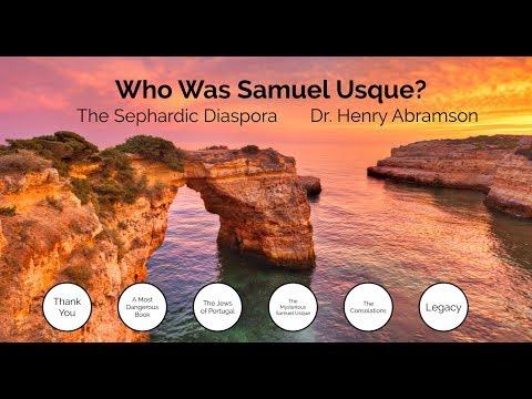 Who Was Samuel Usque? The Sephardic Diaspora, Pt. 2 Dr. Henry Abramson