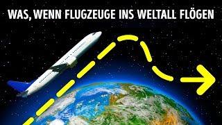 Was passiert, wenn Flugzeuge fast ins Weltall fliegen