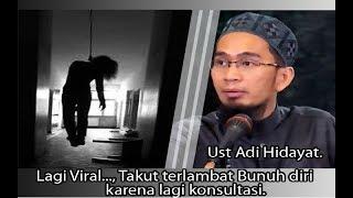 Ust Adi Hidayat - Lagi Viral..., Takut terlambat bunuh diri karena konsultasi