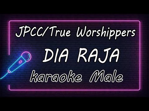 'DIA RAJA' JPCC Worship/True Worshippers ( KARAOKE HQ Audio )