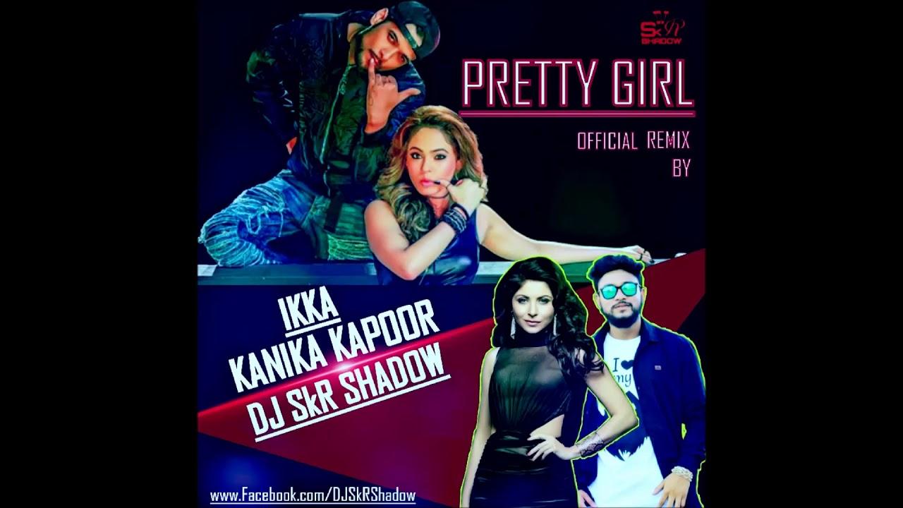 Pretty Girl Official Remix-Kanika Kapoor,Ikka,DJ SkR Shadow