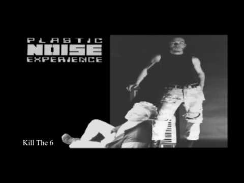 Plastic Noise Experience - Kill The 6