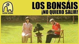 LOS BONSAIS - ¡No Quiero Salir! [Official]