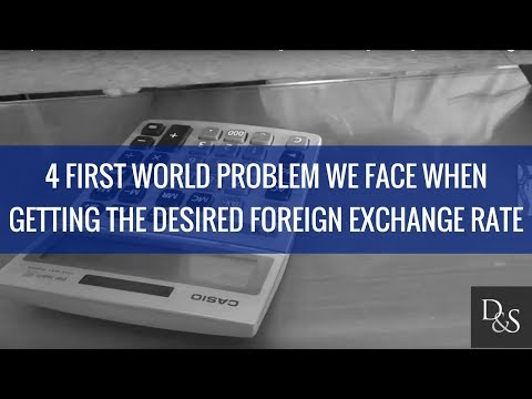 Lifestyle Finance: 4 First World Problems We Face When Getting Your Desired Foreign Exchange Rates