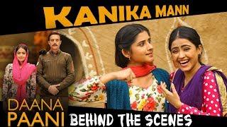 KANIKA MANN | Daana Paani | Film Experience on set | Behind The Scenes